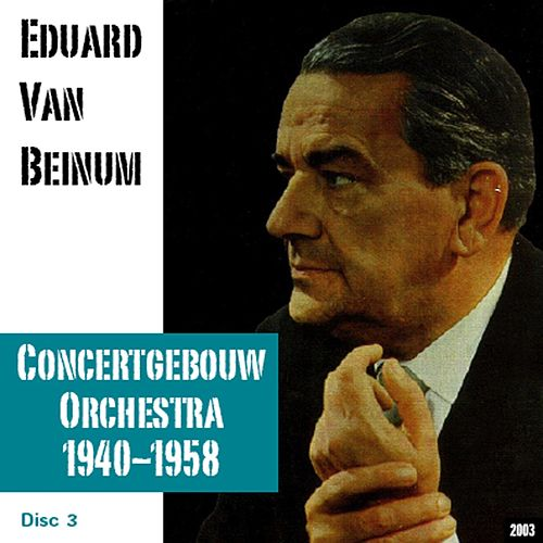 Eduard Van Beinum : Concertgebouw Orchestra (1940-1958) - Disc 3 by Eduard Van Beinum