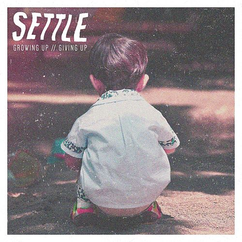 Growing Up // Giving Up by SETTLE