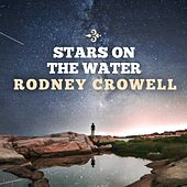 Stars on the Water by Rodney Crowell