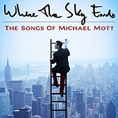 Where the Sky Ends: The Songs of Michael Mott de Michael Mott