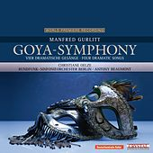 Gurlitt: Goya-Symphony & Vier dramatische Gesänge für Sopran und Orchester (World Premiere Recording) by Various Artists