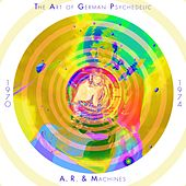 The Art of German Psychedelic (Period 1970 - 74) von A.R. & Machines