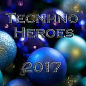 Tecnhno Heroes 2017 - EP by Various Artists