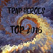 Trap Heroes Top 2016 - EP by Various Artists