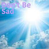 Don't Be Sad by Various Artists