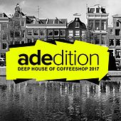 Adedition: Deep House Of Coffeeshop 2017 - EP by Various Artists