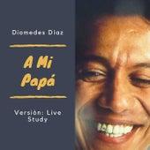 A Mi Papá (Versión Live Study) (En Vivo) de Diomedes Diaz