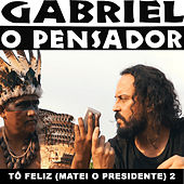 Tô Feliz (Matei o Presidente) 2 de Gabriel O Pensador