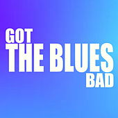 Got The Blues Bad de Various Artists