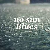 No Sun Blues by Various Artists