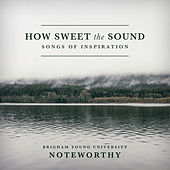 How Sweet the Sound: Songs of Inspiration di BYU Noteworthy