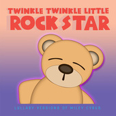 Lullaby Versions of Miley Cyrus by Twinkle Twinkle Little Rock Star