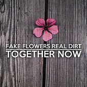 Together Now by Fake Flowers Real Dirt