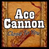 Close to You de Ace Cannon