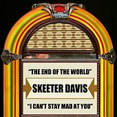 The End Of The World / I Can't Stay Mad At You de Skeeter Davis