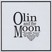 Terrible Town by Olin And The Moon