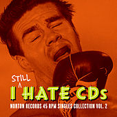 I Still Hate CDs: Norton Records 45 RPM Singles Collection Vol. 2 by Various Artists