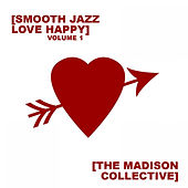Smooth Jazz Love Happy Vol. 1 by The Madison Collective