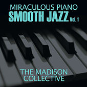 Miraculous Piano Smooth Jazz Vol. 1 by The Madison Collective