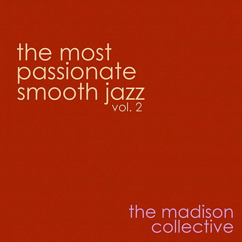The Most Passionate Smooth Jazz Vol. 2 by The Madison Collective