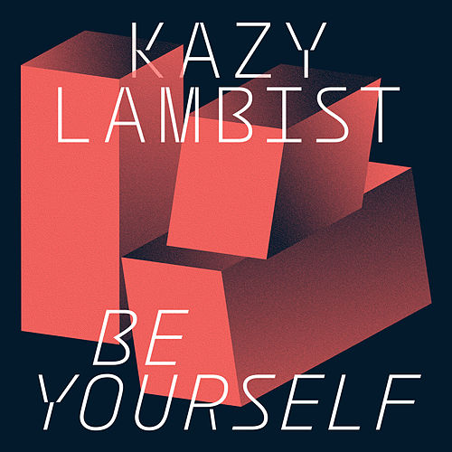 Be Yourself - Single by Kazy Lambist