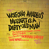 Wolfgang Amadeus Mozart Is a Dirty Old Man (The Scatological Canons and Songs Sung In English) by Norman Luboff Choir
