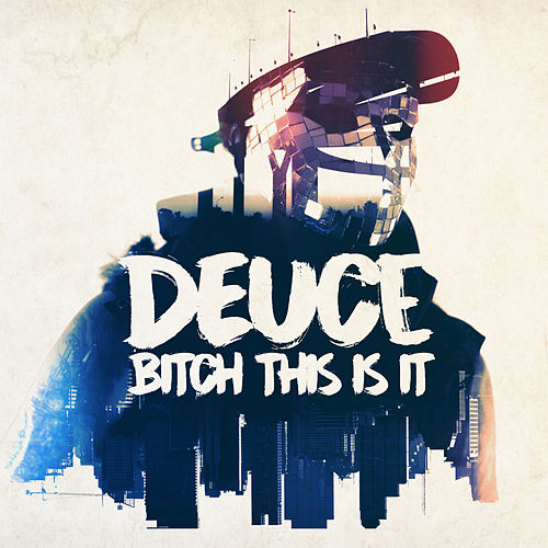 Bitch This Is It by Deuce