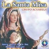 La Santa Misa by Grupo Acuarela