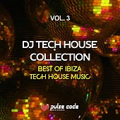 DJ Tech House Collection, Vol. 3 (Best of Ibiza Tech House Music) by Various Artists