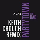 Partytown (feat. RAD) (Keith Crouch Remix) by Seven