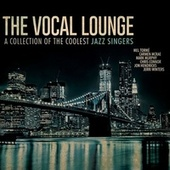 The Vocal Lounge: A Collection of the Coolest Jazz Singers by Various Artists