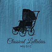 Classical Lullabies Music – Calm Your Baby, Soothing Sounds for Dreaming, Easy Listening, Piano Melodies by Bedtime Baby