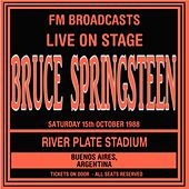 Live On Stage FM Broadcasts - River Plate Stadium 15th October 1988 by Bruce Springsteen