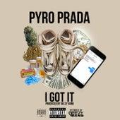 I Got It von Pyro Prada