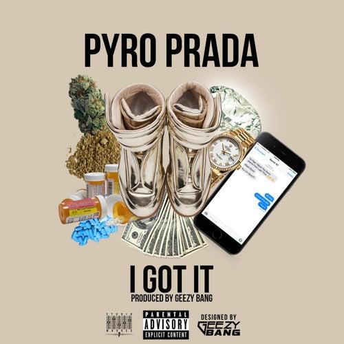 I Got It by Pyro Prada
