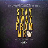 Stay Away From Me (feat. Mvrcus Blvck & King Solo) de Cali4nia Jones
