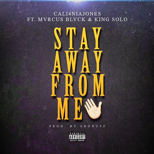 Stay Away From Me (feat. Mvrcus Blvck & King Solo) by Cali4nia Jones
