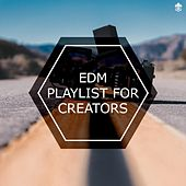 EDM Playlist For Creators by Various Artists