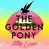 Filthy Lover by The Golden Pony
