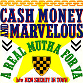 A Real Mutha for Ya / New Sheriff in Town by Cash Money & Marvelous