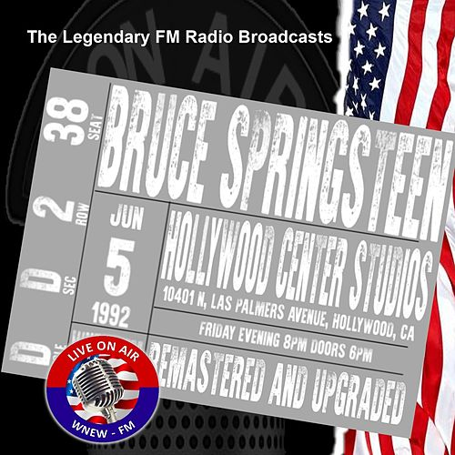 Legendary FM Broadcasts - Hollywood Center Studios, Hollywood CA 5th June 1992 by Bruce Springsteen