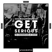 Get Serious (The Underground of House), Vol. 1 by Various Artists