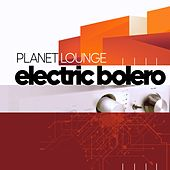 Electric Bolero by Planet Lounge