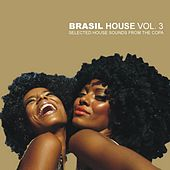 Brasil House Vol.3 - Selected House Sounds From The Copa by Various Artists