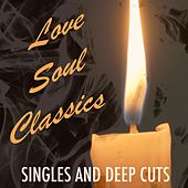 Love Soul Classics: Singles and Deep Cuts by Various Artists