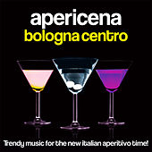 Apericena Bologna Centro (Trendy Music for the New Italian Aperitivo Time!) by Various Artists