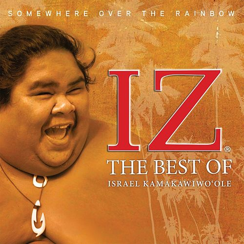 Somewhere Over the Rainbow The Best of Israel Kamakawiwo`ole de Israel Kamakawiwo'ole