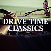 Drive Time Classics by Various Artists