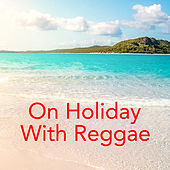 On Holiday With Reggae by Various Artists