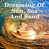 Dreaming Of Sun, Sea, And Sand by Various Artists